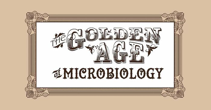 the golden age of medical microbiology